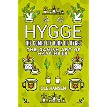 Hygge The complete book of Hygge: The Danish art of Happiness (English Edition)