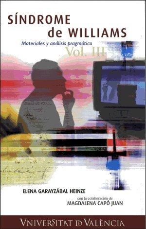 Síndrome de Williams. Materiales y análisis pragmático Vol. III (Historia) por Elena Garayzábal Heinze