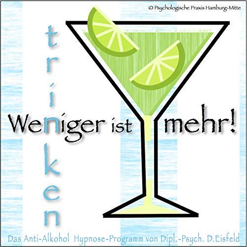 Anti-alkohol (WENIGER TRINKEN IST MEHR!: (Hypnose-Audio-CD) -->--> Das Anti-Alkohol Hypnose-Programm. / ... um das Trinkverhalten in den Griff zu bekommen!)