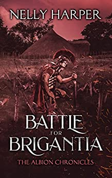 Battle for Brigantia (The Albion Chronicles Book 3) by [Harper, Nelly]