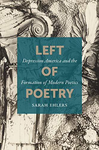Left of Poetry: Depression America and the Formation of Modern Poetics (English Edition)