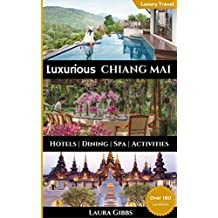 Luxurious Chiang Mai: The 5 star travel guide to hotels, dining, spa and sightseeing in Chiang Mai (English Edition)