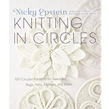 Knitting in Circles: 100 Circular Patterns for Sweaters, Bags, Hats, Afghans, and More by Nicky Epstein (2012-08-21)