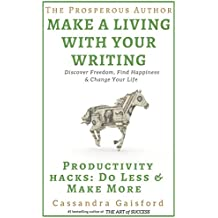 The Prosperous Author: How to Make a Living With Your Writing: Productivity Hacks: Do Less & Make More (Prosperity for Authors Book 2) (English Edition)