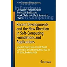 Recent Developments and the New Direction in Soft-Computing Foundations and Applications: Selected Papers from the 6th World Conference on Soft ... USA (Studies in Fuzziness and Soft Computing)