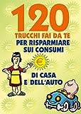 120 TRUCCHI FAI DA TE per risparmiare sui consumi