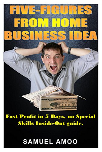 Five Figures From Home Business Idea: Fast Profit in 5 Days, no Special Skills Inside Out guide.(The ultimate sure-fire way to making money online for ... professionals or newbies) (English Edition)
