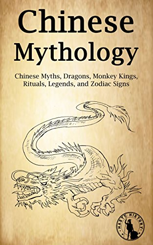 Chinese Mythology: Chinese Myths, Dragons, Monkey Kings, Rituals, Legends, and Zodiac Signs (English Edition)
