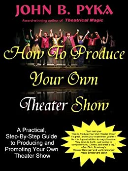 How To Produce Your Own Theater Show (English Edition) de [Pyka, John B.]