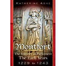 Montfort The Early Years 1229 to 1243 (Montfort The Founder of Parliament series)