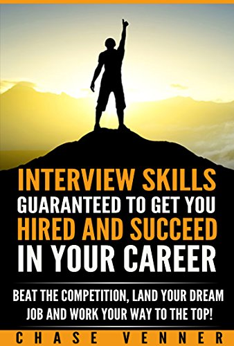 INTERVIEW SKILLS GUARANTEED TO GET YOU HIRED AND SUCCEED IN YOUR CAREER: BEAT THE COMPETITION, LAND YOUR DREAM JOB AND WORK YOUR WAY TO THE TOP (Public ... Interview Questions, Body Language, Resume)