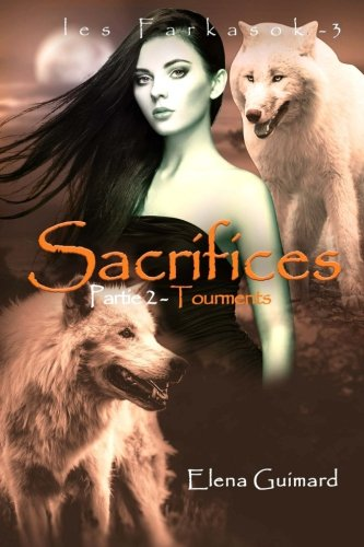 Sacrifices - 2: Tourments: Volume 3 (Les Farkasok)