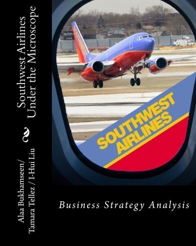 southwest-airlines-under-the-microscope-business-strategy-analysis-by-alaa-bukhamseen-2012-05-14