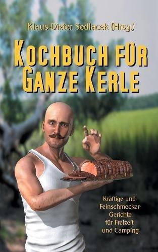 Kochbuch für ganze Kerle: Kräftige und Feinschmecker-Gerichte für Freizeit und Camping (Ratgeber...