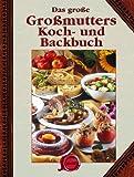 Das große Großmutters Koch - und Backbuch
