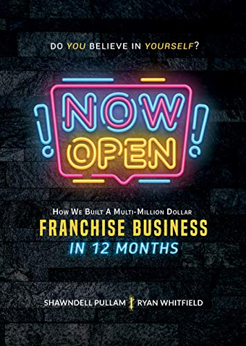 Now Open: How We Built A Multi-Million Dollar Franchise Business In 12 Months (English Edition)