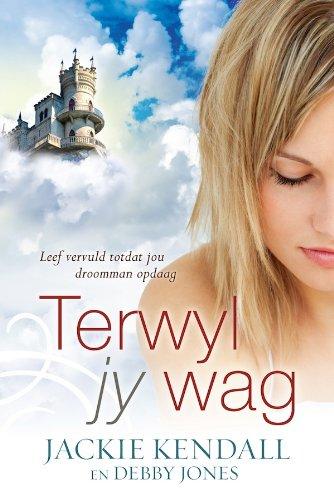Terwyl jy wag: Leef vervuld totdat jou droomman opdaag (Afrikaans Edition)