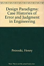 Design Paradigms: Case Histories of Error and Judgment in Engineering by Henry Petroski (1994-05-27)