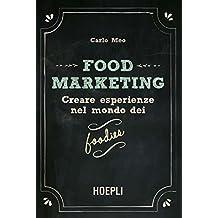 Food marketing. Creare esperienze nel mondo dei foodies