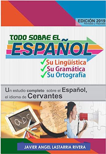 Todo sobre el español: Su lingüística, su gramática y su ortografía: Estudio completo sobre el español, el idioma de Cervantes (Compilaciones nº 2)