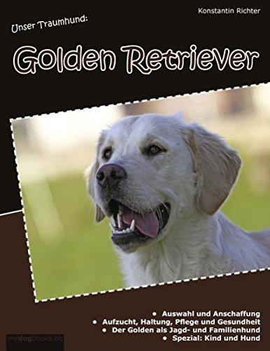 Unser Traumhund: Golden Retriever