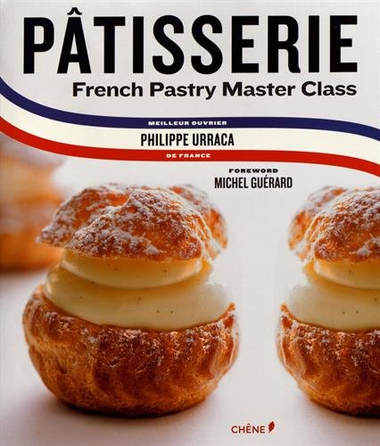 Patisserie: A Step-by-Step Guide to Creating Exquisite French Pastry