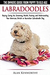 Labradoodles - The Owners Guide from Puppy to Old Age for Your American, British or Australian Labradoodle Dog