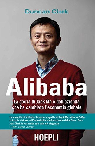 scaricare ebook gratis Alibaba. La storia di Jack Ma e dell'azienda che ha cambiato l'economia globale PDF Epub