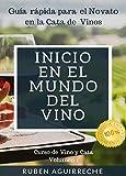 Inicio en el mundo del Vino: Guía rápida para el Novato en la Cata de Vinos (Curso de Vino y Cata nº 1)