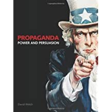 By David Welch Propaganda: Power and Persuasion