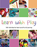 Learn with Play: 150+ Activities for Year-round Fun & Learning (English Edition)