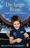 Die lange Reise: Tagebuch einer Astronautin - Samantha Cristoforetti