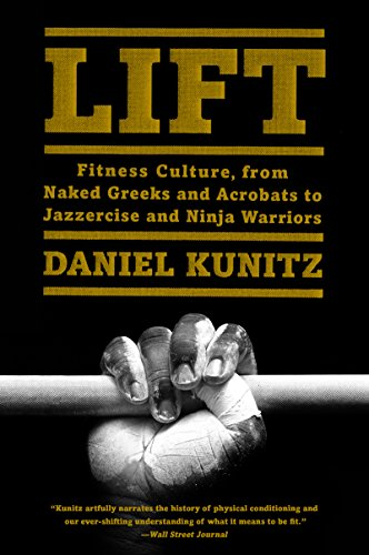 Lift: Fitness Culture, From Naked Greeks and Acrobats to ...