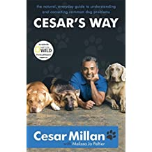 Cesar's Way: The Natural, Everyday Guide to Understanding and Correcting Common Dog Problems by Cesar Millan (2008-02-07)