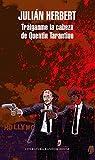 Tráiganme la cabeza de Quentin Tarantino par Julián Herbert