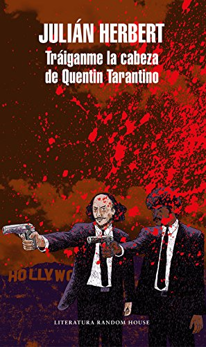 Tráiganme la cabeza de Quentin Tarantino (Mapa de las lenguas) (Literatura Random House) por Julián Herbert