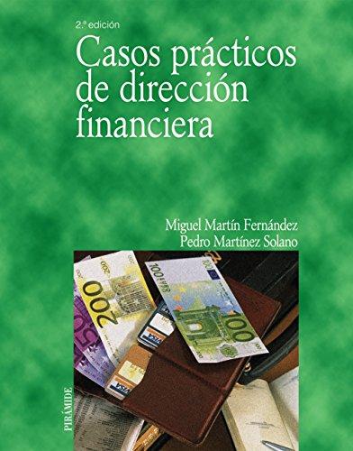 Casos prácticos de dirección financiera (Economía Y Empresa) por Miguel Martín Fernández