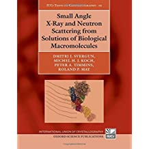 Small Angle X-Ray and Neutron Scattering from Solutions of Biological Macromolecules (International Union of Crystallography Texts on Crystallography)