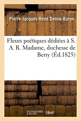 Fleurs potiques ddies  S. A. R. Madame, duchesse de Berry