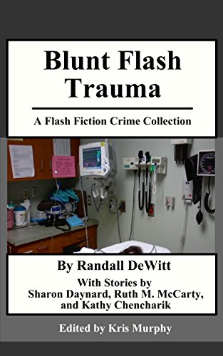 Blunt Flash Trauma: A Flash Fiction Crime Collection (English ...