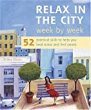 eBook Gratis da Scaricare Relax in the City Week by Week 52 Practical Skills to Help You Beat Stress and Find Peace by Allen Elkin 2004 08 12 (PDF,EPUB,MOBI) Online Italiano