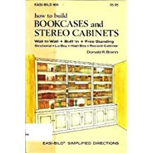 How to Build Bookcases and Stereo Cabinets: Wall to Wall, Built-In, Free Standing, Sectional, Lo Boy, High Boy, Record Cabinet (Easi-Bild ; 804) by Donald R. Brann (1980-06-30)