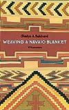 Weaving a Navaho/Navajo Blanket