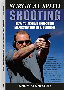 Surgical Speed Shooting: How To Achieve High-Speed Marksmanship In A Gunfight par [Stanford, Andy]