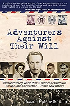 Adventurers Against Their Will: Extraordinary World War II Stories of Survival, Escape, and Connection-Unlike Any Others (English Edition) par [Schirm, Joanie Holzer]