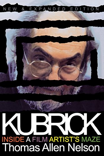 Kubrick, New and Expanded Edition: Inside a Film Artist's Maze por Thomas Allen Nelson