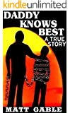 Daddy Knows Best: A Raw, Uncut True Story