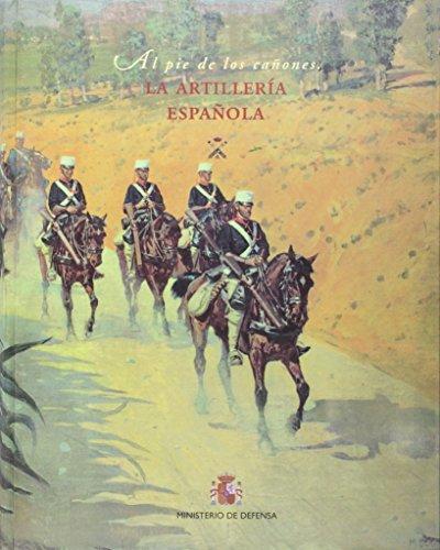 La Artillería española: al pie de los cañones por María Dolores Herrero Fernández-Quesada