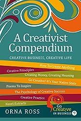 A Creativist Compendium: Creative Business, Creative Live (Go Creative! Book 0)