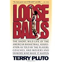 Loose Balls: the Short, Wild Life of the American Basketball Association: As Told by the Players, Coaches, and Movers and Shakers Who Made it Happen